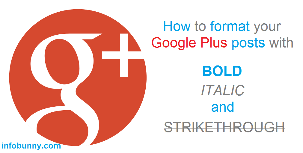 HOW TO FORMAT YOUR GOOGLE PLUS POSTS WITH BOLD, ITALIC AND STRIKETHROUGH