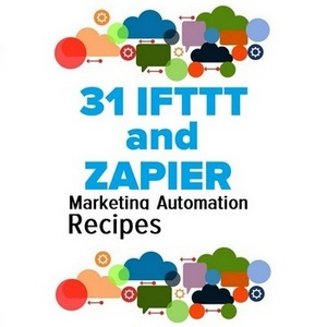 31 IFTTT and Zapier Marketing Automation Recipes Made easy