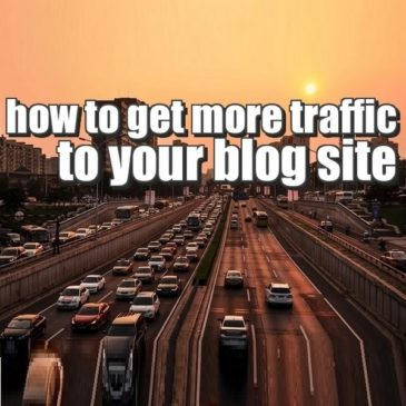 HOW DO I GET MORE TRAFFIC TO MY BLOG SITE?