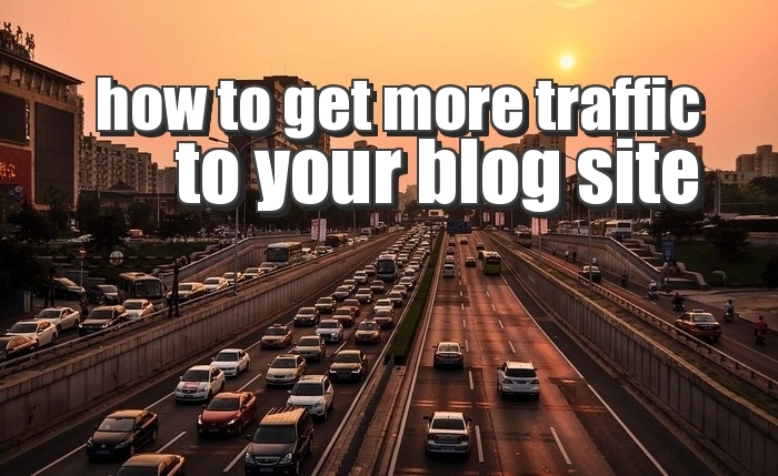 how-to-get-more-traffic-to-your-blog-site
