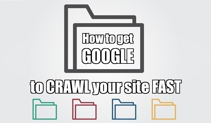 How to get Google your crawl your site fast