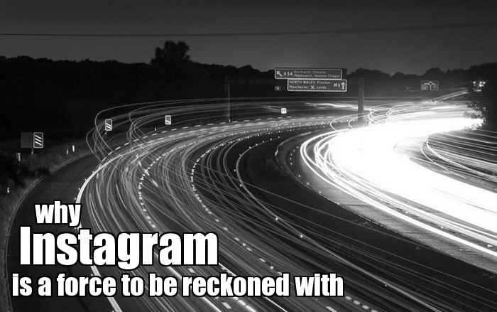 Why #Instagram is a force to be reckoned with