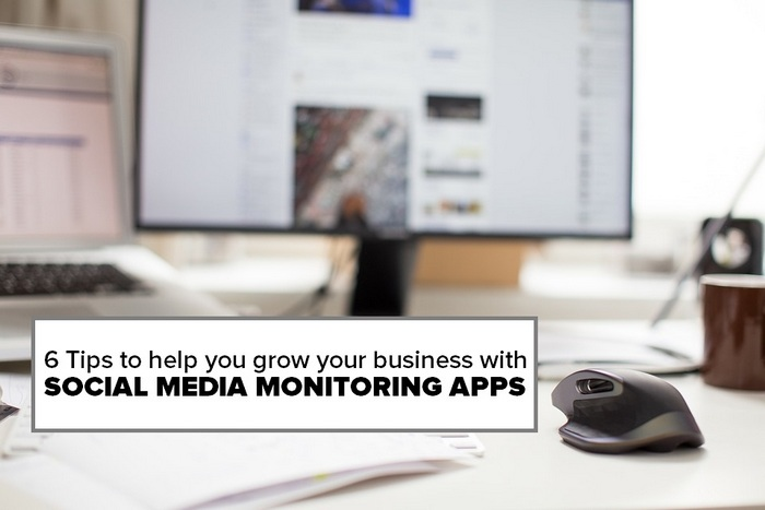 Here are 6 tips to help your business grow using social media monitoring apps and tools