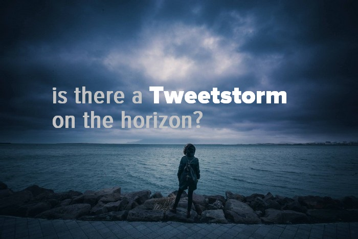 is there a Tweetstorm on the horizon - New Tweetstorm feature about to launch?