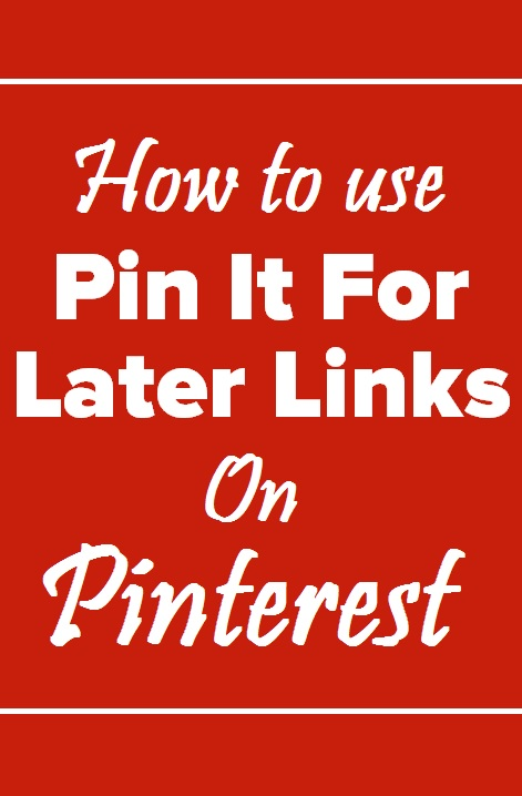 How to use Pin It For Later Links
