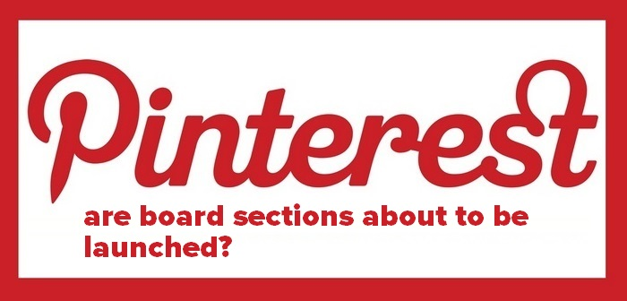 The long and eagerly anticipated Pinterest Board Sections seem to be about to be launched