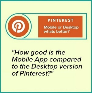 Pinterest Mobile APP - Mobile or Desktop whats better?