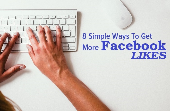 8 SIMPLE WAYS TO GET MORE FACEBOOK LIKES