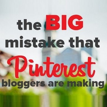 Pinterest Mistakes Bloggers Are Making – The BIG Mistake Made