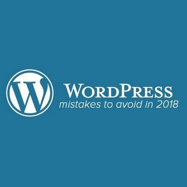 WordPress Mistakes To Avoid in 2018 And 5 Must Have Plugins