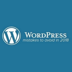 Wordpress Mistakes To Avoid in 2018 - And 5 Must Have Plugins