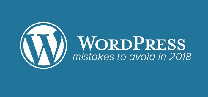 Wordpress Mistakes To Avoid In 2018
