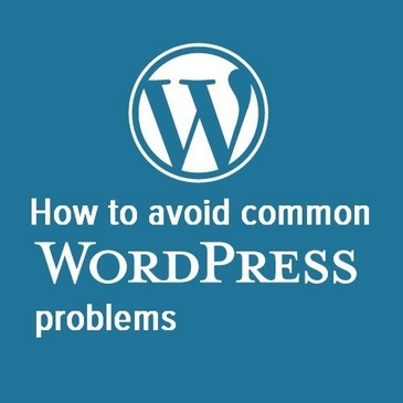 How to avoid WordPress problems - How to fix WP problems as they arise
