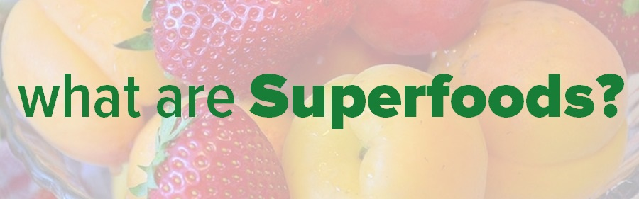 What are superfoods 2018?  and what are the benefits of eating them?