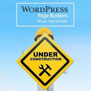 WordPress Page Builders Explained With Suggestions On Which To Use