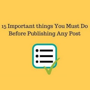 Publishing A Blog Post - 15 Important Things To Do - [CHECKLIST]
