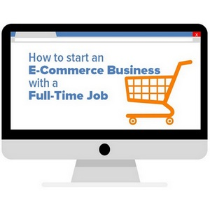How to Start an E-Commerce Business with a Full-Time Job