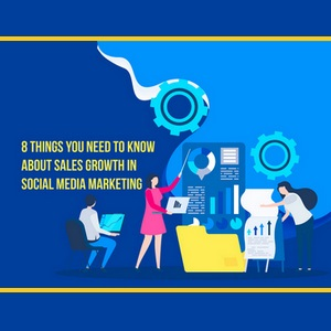 Sales Growth in Social Media Marketing - 8 Things You Need to Know About