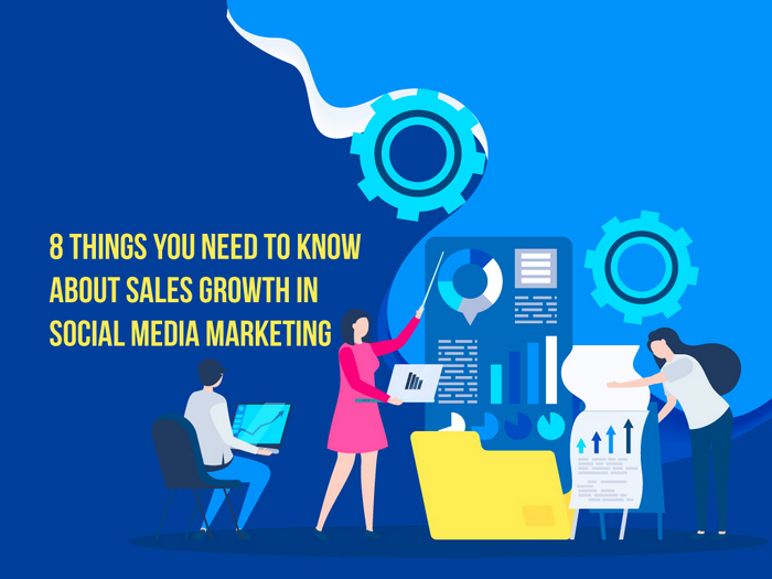 8 Things You Need To Know About Sales Growth in Social Media Marketing