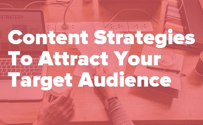 Content Strategies To Attract Your Target Audience