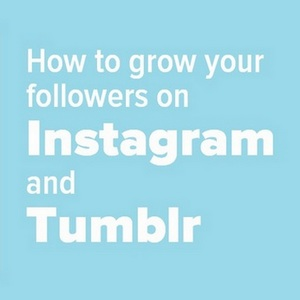How to Grow Your Followers on Instagram and Tumblr