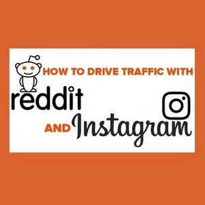 How to drive traffic with Reddit and Instagram