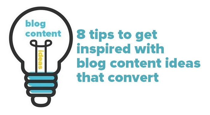 8 Tips To Get Inspired With Blog Content Ideas That Convert