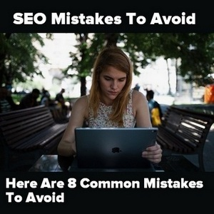 SEO Mistakes To Avoid In 2019 - Here Are 8 Common Mistakes To Avoid