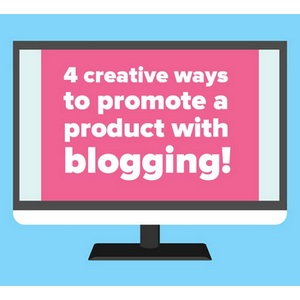 4 creative ways to promote a product with blogging!