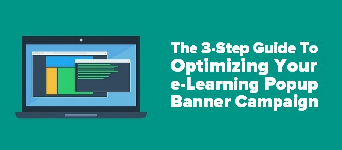 The 3-Step Guide To Optimizing Your e-Learning Popup Banner Campaign