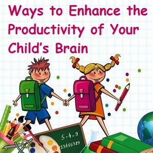 Ways to Enhance the Productivity of Your Child's Brain