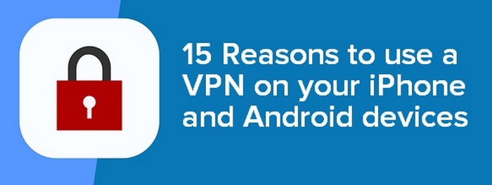 Header Image for - 15 Reasons to use a VPN on your iPhone and Android devices