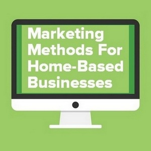 Marketing Methods For Home-Based Businesses - 11 Tips To Grow Fast
