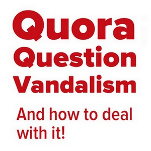 How To Deal  with Quora Question Vandalism