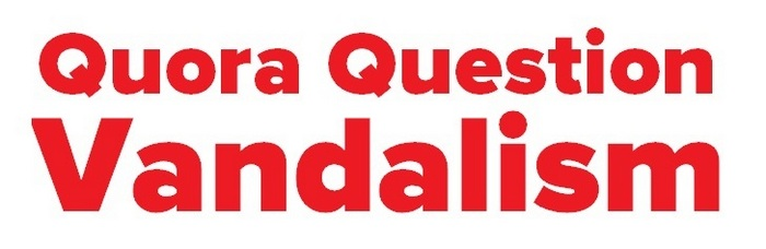 Header text image for So what is Quora Question Vandalising?