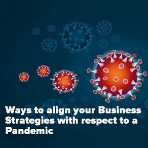 Here are 10 tips to align your Business Strategies with respect to a Pandemic.