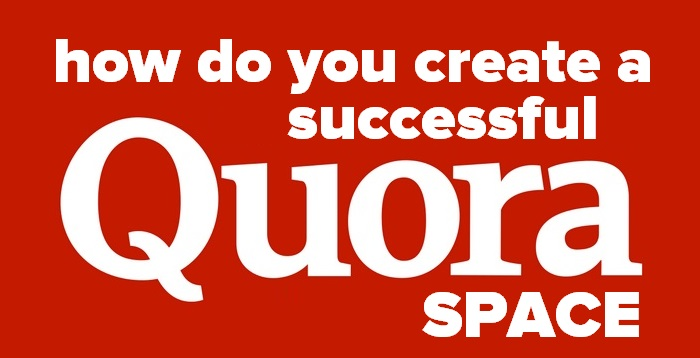Header image for  - How do you create a successful Quora Space?