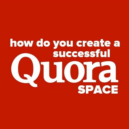 Pinterest share image - How do you create a successful Quora Space?