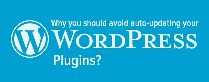 Header image - Why you should avoid auto-updating your WordPress plugins