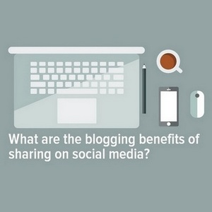 What are the blogging benefits of sharing on social media?