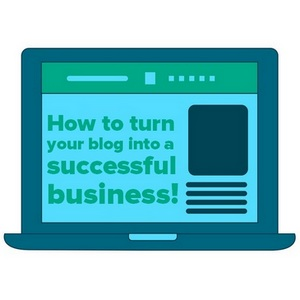How to turn your blog into a successful business