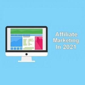 Affiliate Marketing In 2021 - 7 Tips For New Marketers To Follow