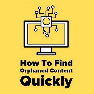 How to find orphaned content quickly and fix it fast - WordPress Edition