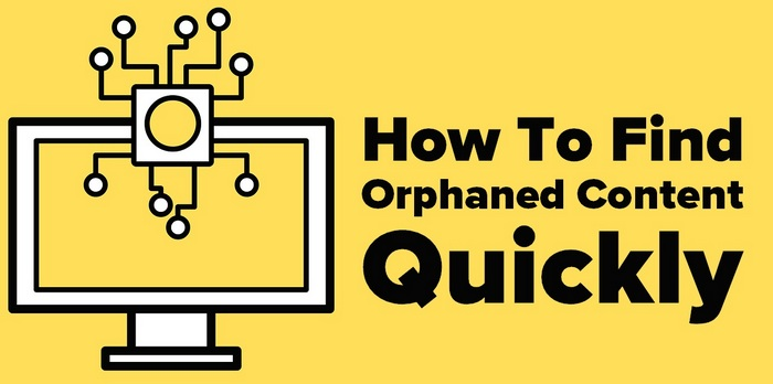 Header graphic for  - How To Find Orphaned Content Quickly
