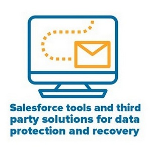 Salesforce tools and third party solutions for data protection and recovery